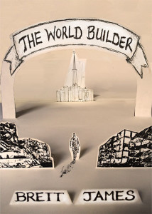 The World Builder by Brett James